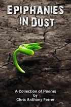 Epiphanies in Dust ebook by Chris Anthony Ferrer
