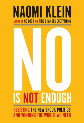 No Is Not Enough - Resisting the New Shock Politics and Winning the World We Need ebook by Naomi Klein