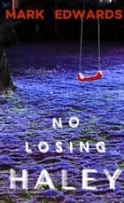 No Losing Haley ebook by Mark Edwards