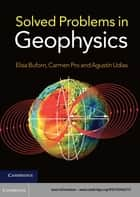 Solved Problems in Geophysics ebook by Elisa Buforn, Carmen Pro, Agustín Udías