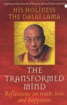 The Transformed Mind ebook by The Dalai Lama, Dalai Lama