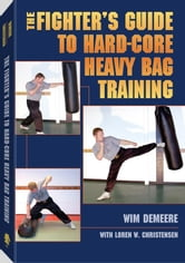 Fighter's Guide To Hard-Core Heavy Bag Training ebook by Demeere, Wim