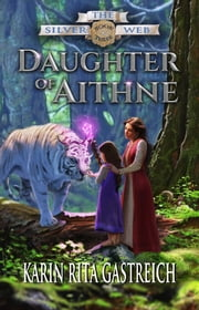 Daughter of Aithne (Book Three of The Silver Web) ebook by Karin Rita Gastreich