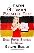 Learn German with Parallel text - Easy, Funny Stories (English - German) Bilingual ebook by Polyglot Planet Publishing