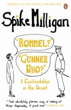 'Rommel?' 'Gunner Who?' - A Confrontation in the Desert ebook by Spike Milligan