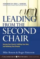 Leading from the Second Chair - Serving Your Church, Fulfilling Your Role, and Realizing Your Dreams ebook by Mike Bonem, Roger Patterson