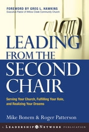 Leading from the Second Chair - Serving Your Church, Fulfilling Your Role, and Realizing Your Dreams ebook by Mike Bonem,Roger Patterson