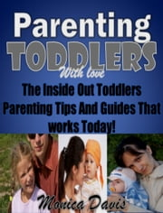 Parenting Toddlers with Love:The Inside Out Toddlers Parenting Tips And Guides That works Today!