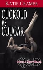 Cuckold vs Cougar - Hotwife and Cuckold Erotica Stories ebook by Katie Cramer