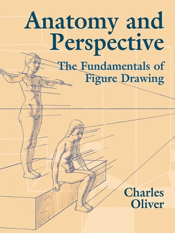 Anatomy and Perspective - The Fundamentals of Figure Drawing ebook by Charles Oliver