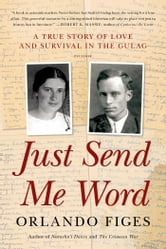 Just Send Me Word - A True Story of Love and Survival in the Gulag ebook by Orlando Figes