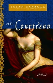 The Courtesan - A Novel ebook by Susan Carroll