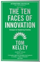 The Ten Faces of Innovation - Strategies for Heightening Creativity ebook by Tom Kelley