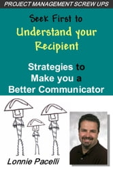 Seek First to Understand your Recipient: Strategies to Make you a Better Communicator ebook by Lonnie Pacelli