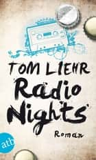 Radio Nights - Roman ebook by Tom Liehr