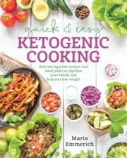 Quick & Easy Ketogenic Cooking - Meal Plans and Time Saving Paleo Recipes to Inspire Health and Shed Weight ebook by Maria Emmerich