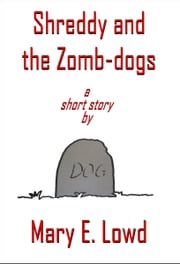 Shreddy and the Zomb-dogs ebook by Mary E. Lowd