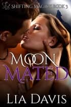 Moon Mated - Shifting Magick Trilogy, #3 ebook by Lia Davis