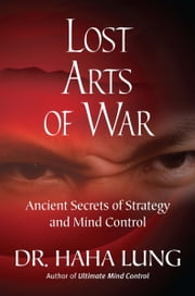 Lost Art of War: Ancient Secrets of Strategy and Mind Control ebook by Haha Lung