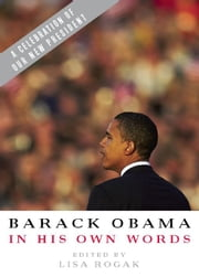 Barack Obama in his Own Words ebook by Lisa Rogak