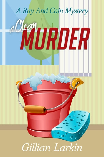 A Clean Murder - Ray And Cain Mysteries, #3 ebook by Gillian Larkin