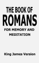 The Book of Romans for Memory and Meditation ebook by The Word of God