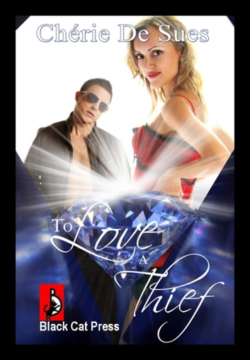 To Love A Thief ebook by Cherie De Sues