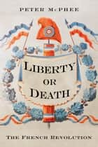 Liberty or Death ebook by Peter McPhee