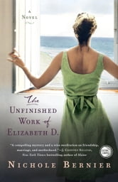The Unfinished Work of Elizabeth D. - A Novel ebook by Nichole Bernier