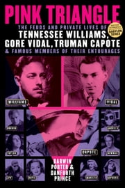 Pink Triangle - The Feuds and Private Lives of Tennessee Williams, Gore Vidal, Truman Capote, and Famous Members of Their Entourages ebook by Darwin Porter,Danforth Prince