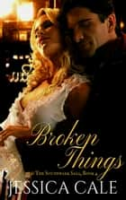 Broken Things - The Southwark Saga, #4 ebook by Jessica Cale