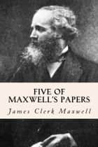 Five of Maxwell's Papers ebook by James Clerk Maxwell