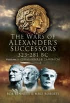 The War of Alexander's Successors ebook by Bennett, Bob,Roberts, Mike