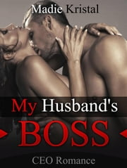 CEO Romance: My Husband's Boss ebook by Madie Kristal