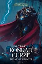 Konrad Curze: The Night Haunter ebook by Guy Haley