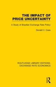The Impact of Price Uncertainty - A Study of Brazilian Exchange Rate Policy ebook by Donald V. Coes