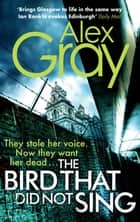 The Bird That Did Not Sing - Book 11 in the Sunday Times bestselling detective series ebook by Alex Gray
