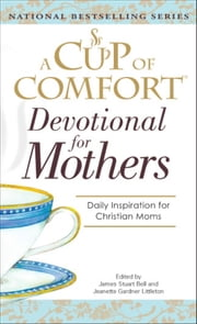 A Cup Of Comfort For Devotional for Mothers ebook by James Stuart Bell, Jeanette Gardner Littleton