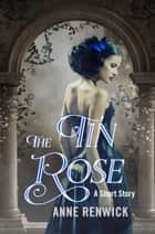 The Tin Rose ebook by Anne Renwick