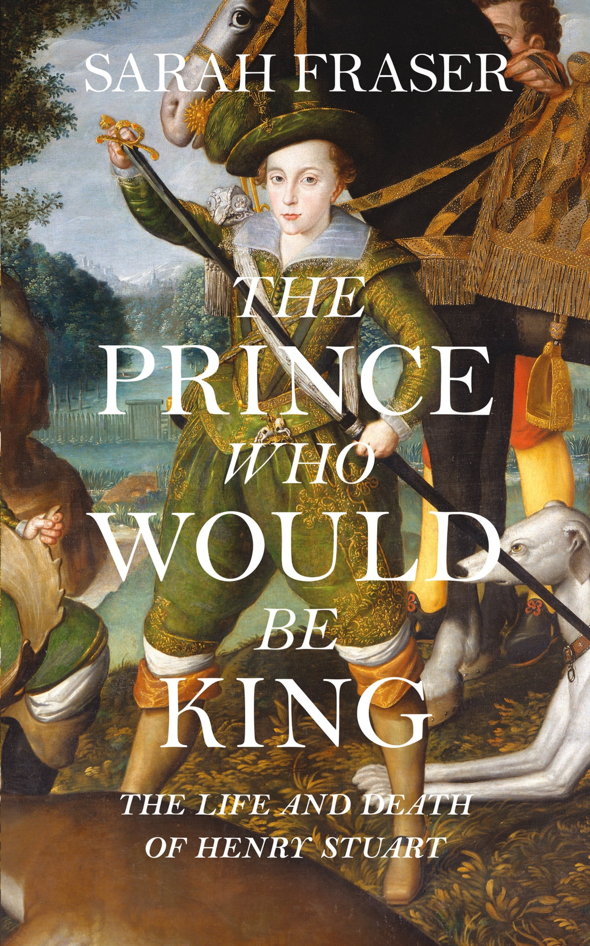 The Prince Who Would Be King: The Life And Death Of Henry Stuart Ebook By  Sarah Fraser  9780007548095  Rakuten Kobo