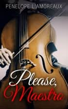 Please, Maestro ebook by Penelope L'Amoreaux