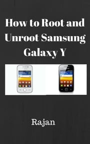 How To Root And Unroot Samsung Galaxy Y? ebook by Rajan