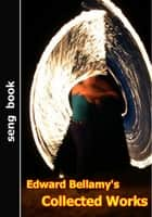 Edward Bellamy's Collected Works ebook by Edward Bellamy