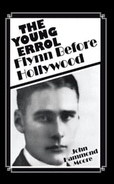 The Young Errol - Flynn Before Hollywood ebook by John Hammond Moore