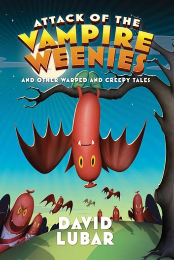 Attack of the Vampire Weenies - And Other Warped and Creepy Tales ebook by David Lubar
