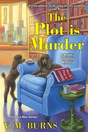 The Plot Is Murder ebook by V.M. Burns