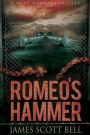 Romeo's Hammer (A Mike Romeo Thriller) ebook by James Scott Bell