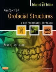 Anatomy of Orofacial Structures - Enhanced 7th Edition - A Comprehensive Approach ebook by Richard W. Brand,Donald E. Isselhard