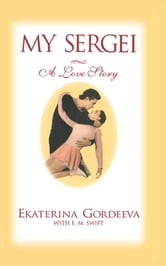 My Sergei - A Love Story ebook by Ekaterina Gordeeva,E. M. Swift