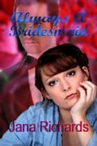 Always a Bridesmaid ebook by Jana Richards